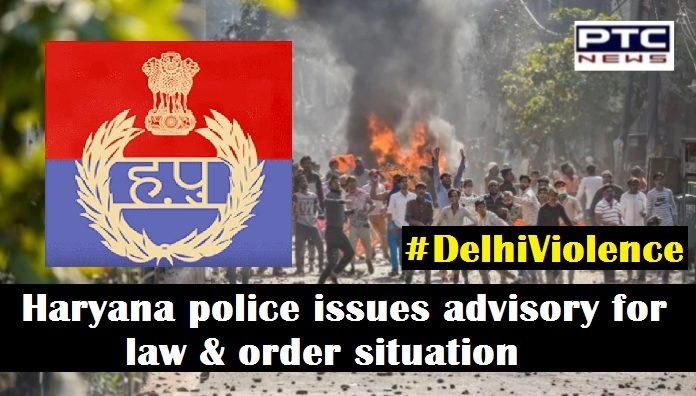 Northeast Delhi Violence , Haryana Police advisory , law and order situation