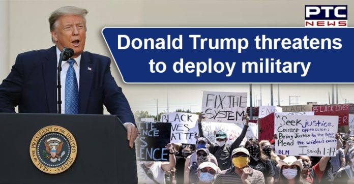 George Floyd Death Protest US | Donald Trump threatens to deploy military